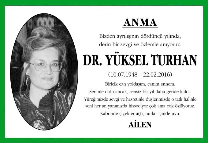 Bizden ayrılışının dördüncü yılında, derin bir sevgi ve özlemle anıyoruz. Dr. Yüksel Turhan (10.07.1948 - 22.02.2016) Biricik can yoldaşım, canım annem.
