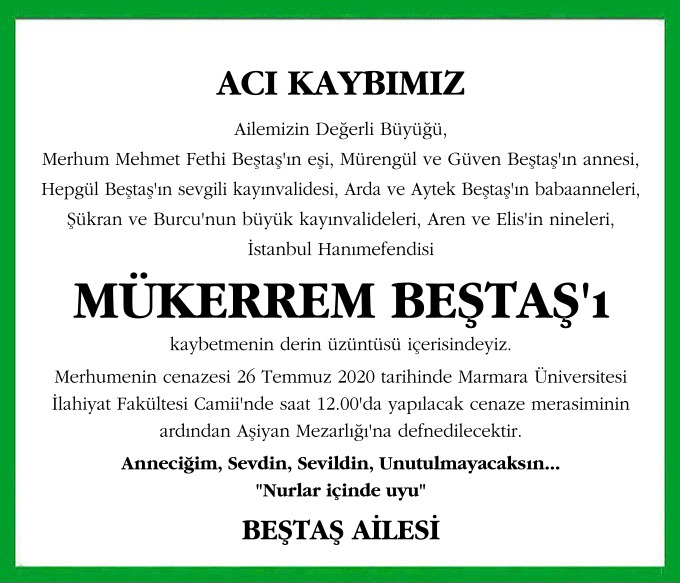 Ailemizin Değerli Büyüğü, Merhum Mehmet Fethi Beştaş'ın eşi, Mürengül ve Güven Beştaş'ın annesi İstanbul Hanımefendisi MÜKERREM BEŞTAŞ'ı kaybetmenin derin üzüntüsü içerisindeyiz.