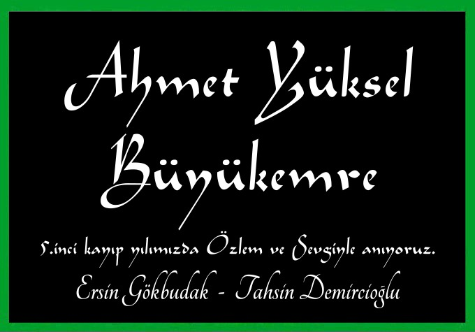 Ahmet Yüksel Büyükemre 5.inci kayıp yılımızda Özlem ve Sevgiyle anıyoruz. Ersin Gökbudak  -  Tahsin Demircioğlu